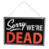 Sorry We're Dead - Hanging Window Sign